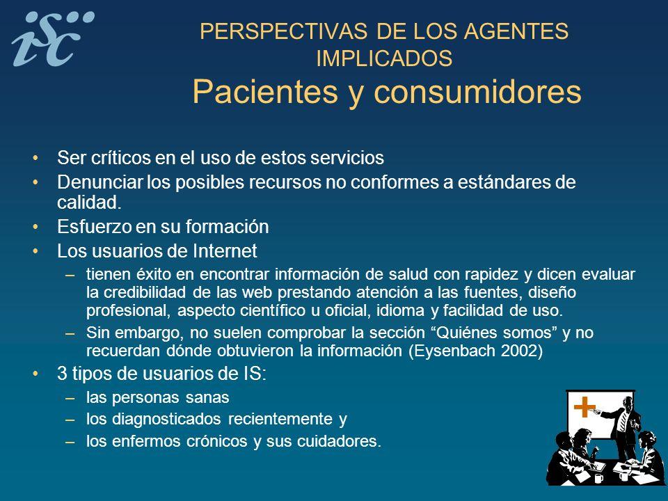 PERSPECTIVAS DE LOS AGENTES IMPLICADOS Pacientes y consumidores Ser críticos en el uso de estos servicios Denunciar los posibles recursos no conformes
