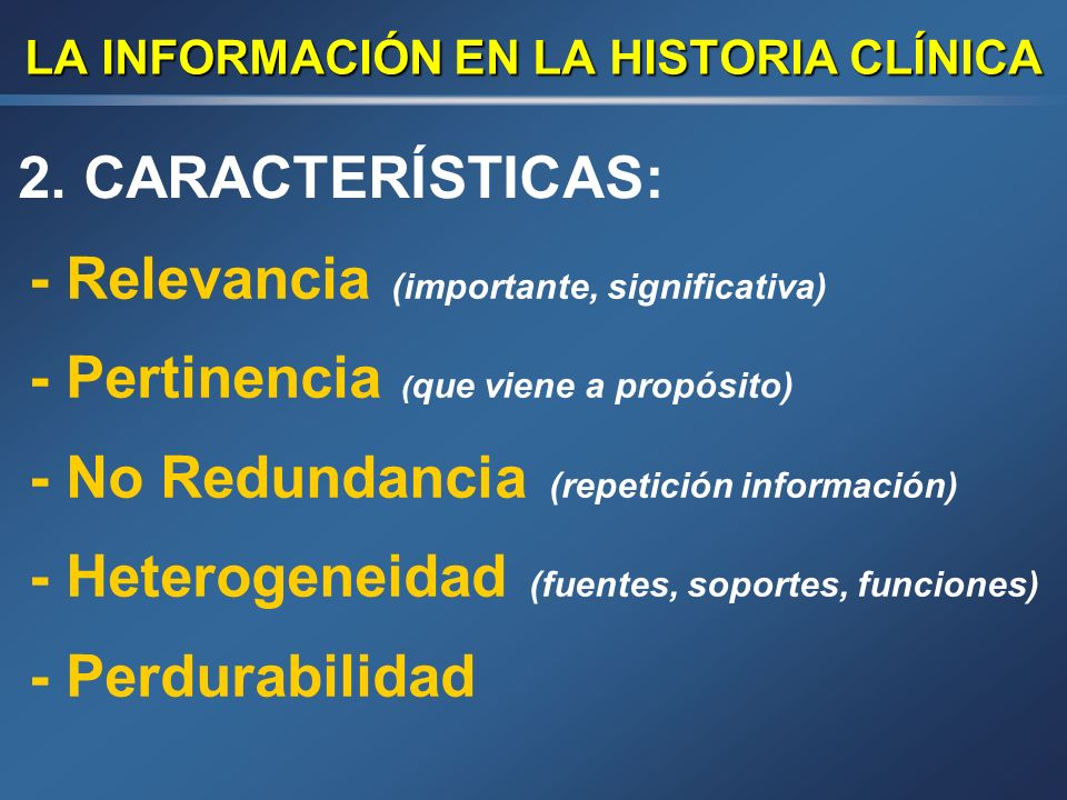 LA INFORMACIÓN EN LA HISTORIA CLÍNICA 1. TIPOS: - Objetiva Perteneciente o relativo al objeto en sí, y no a nuestro modo de pensar o sentir - Subjetiv