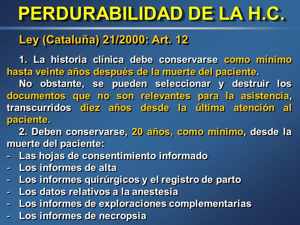 PERDURABILIDAD DE LA H.C. Ley 41/2002: Art. 17 1. Los centros sanitarios tienen la obligación de conservar la documentación clínica en condiciones que