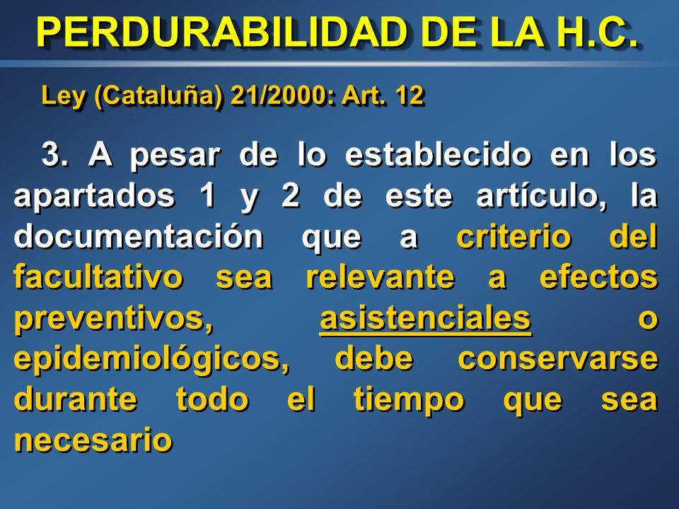 Ley (Cataluña) 21/2000: Art. 12 1. La historia clínica debe conservarse como mínimo hasta veinte años después de la muerte del paciente. No obstante,