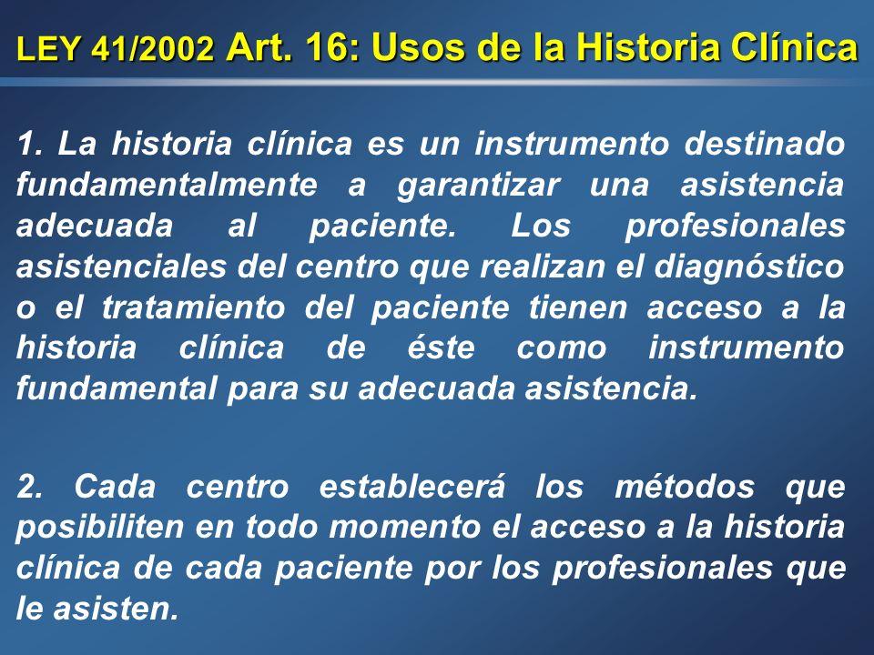 LEY 41/2002: Contenido de la Historia Clínica Art. 15.2: La HC tendrá como fin principal facilitar la asistencia sanitaria, dejando constancia de todo