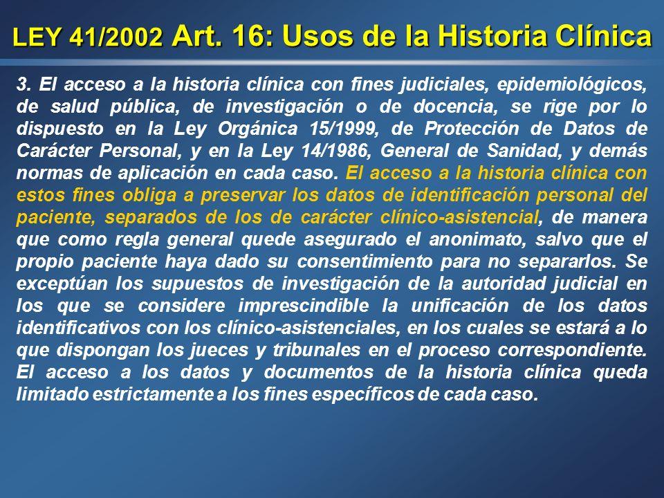 LEY 41/2002 Art. 16: Usos de la Historia Clínica 1. La historia clínica es un instrumento destinado fundamentalmente a garantizar una asistencia adecu