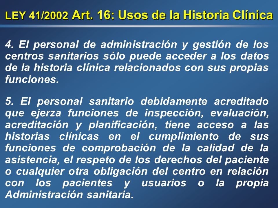 LEY 41/2002 Art. 16: Usos de la Historia Clínica 3. El acceso a la historia clínica con fines judiciales, epidemiológicos, de salud pública, de invest