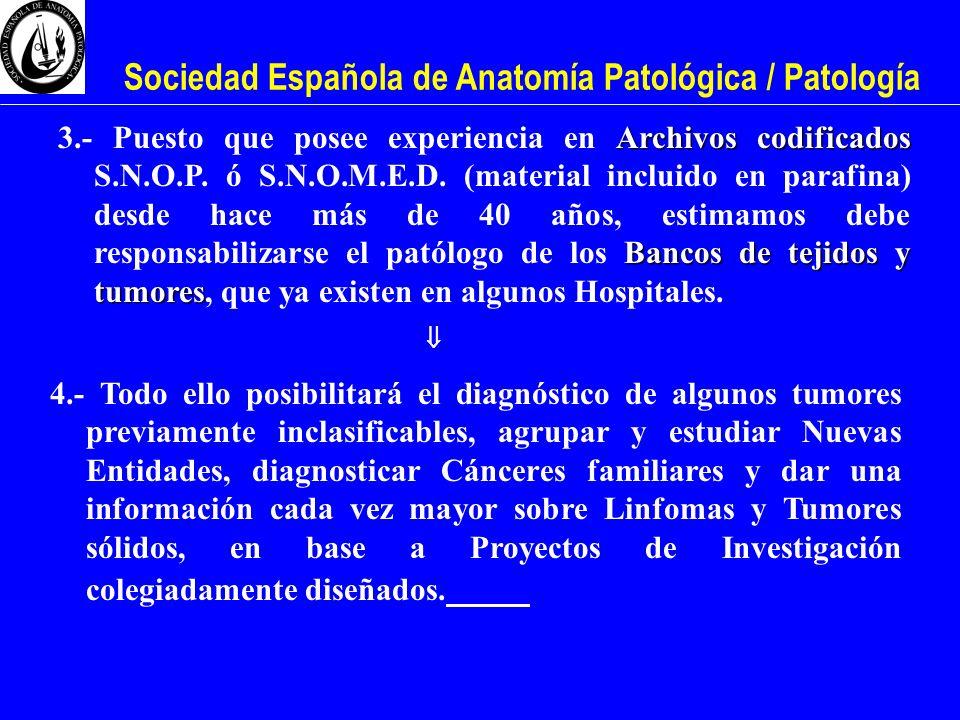 Sociedad Española de Anatomía Patológica / Patología Archivos codificados Bancos de tejidos y tumores 3.- Puesto que posee experiencia en Archivos cod