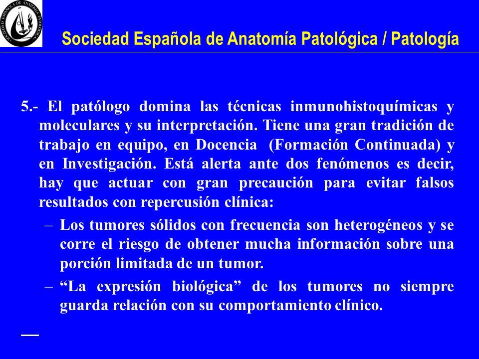 Sociedad Española de Anatomía Patológica / Patología 5.- El patólogo domina las técnicas inmunohistoquímicas y moleculares y su interpretación. Tiene