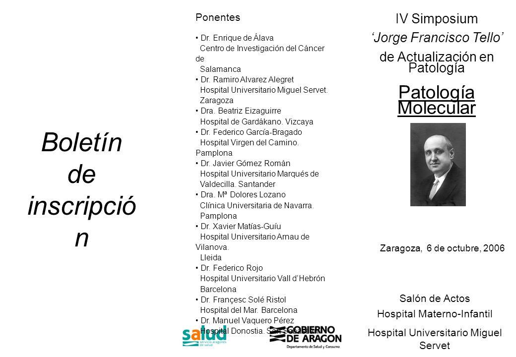 Salón de Actos Hospital Materno-Infantil Hospital Universitario Miguel Servet Zaragoza, 6 de octubre, 2006 Ponentes Dr. Enrique de Álava Centro de Inv