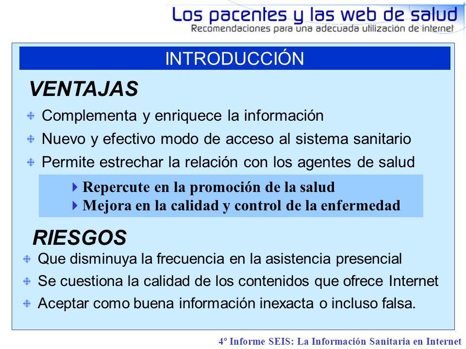 4º Informe SEIS: La Información Sanitaria en Internet CRITERIOS EN LA ELECCIÓN DEL SITIO WEB Tipo de web Web institucionales que atiendan las necesidades Asociaciones de enfermos con información que complemente otras Web de sociedades científicas profesionales.