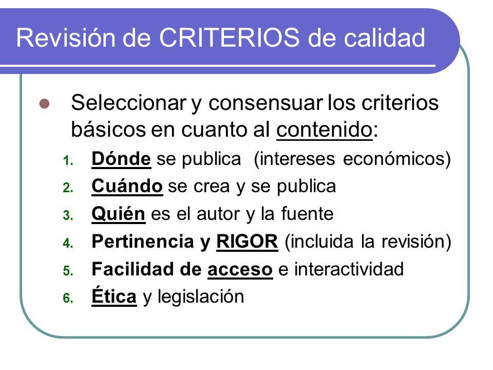 Revisión de CRITERIOS de calidad Seleccionar y consensuar los criterios básicos en cuanto al contenido: 1. Dónde se publica (intereses económicos) 2.