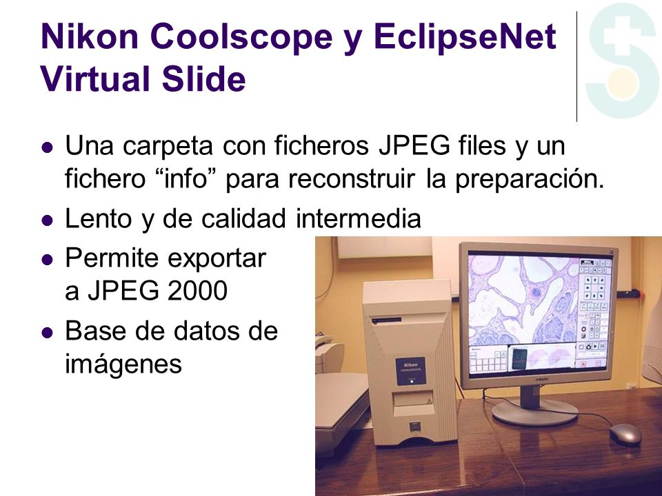 Nikon Coolscope y EclipseNet Virtual Slide Una carpeta con ficheros JPEG files y un fichero info para reconstruir la preparación. Lento y de calidad i