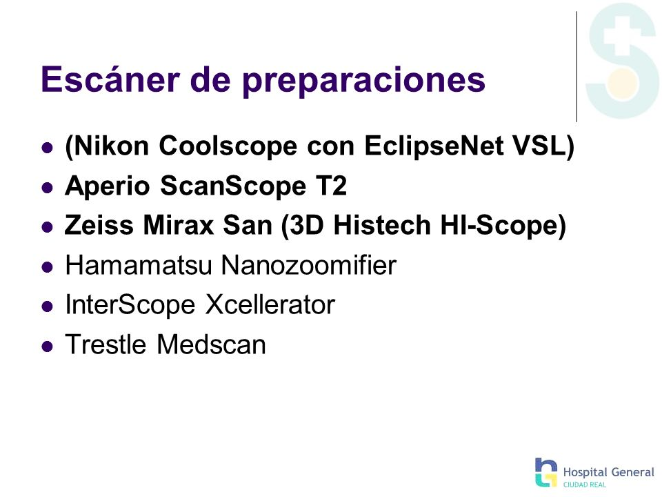 Escáner de preparaciones (Nikon Coolscope con EclipseNet VSL) Aperio ScanScope T2 Zeiss Mirax San (3D Histech HI-Scope) Hamamatsu Nanozoomifier InterS