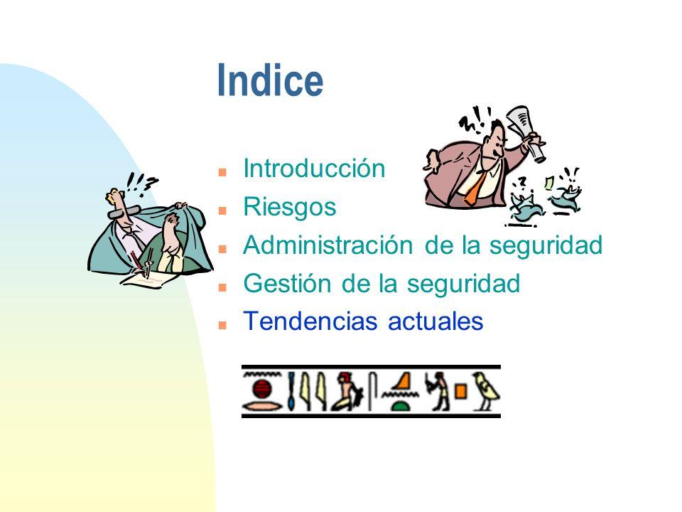 Indice n Introducción n Riesgos n Administración de la seguridad n Gestión de la seguridad n Tendencias actuales