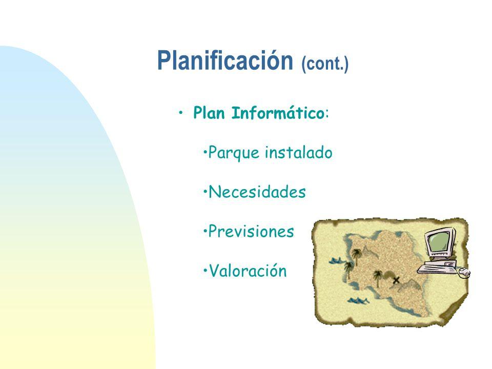 Plan Informático: Parque instalado Necesidades Previsiones Valoración Planificación (cont.)