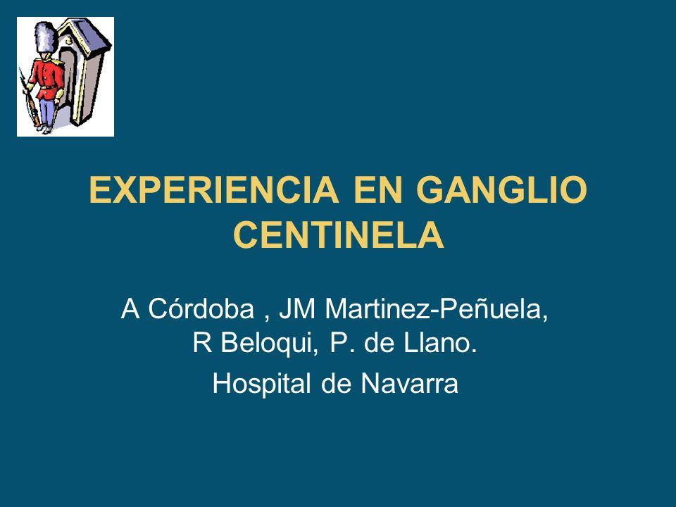 EXPERIENCIA EN GANGLIO CENTINELA A Córdoba, JM Martinez-Peñuela, R Beloqui, P. de Llano. Hospital de Navarra