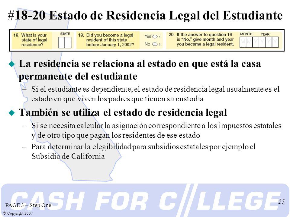 Copyright 2007 25 u La residencia se relaciona al estado en que está la casa permanente del estudiante –Si el estudiante es dependiente, el estado de residencia legal usualmente es el estado en que viven los padres que tienen su custodia.
