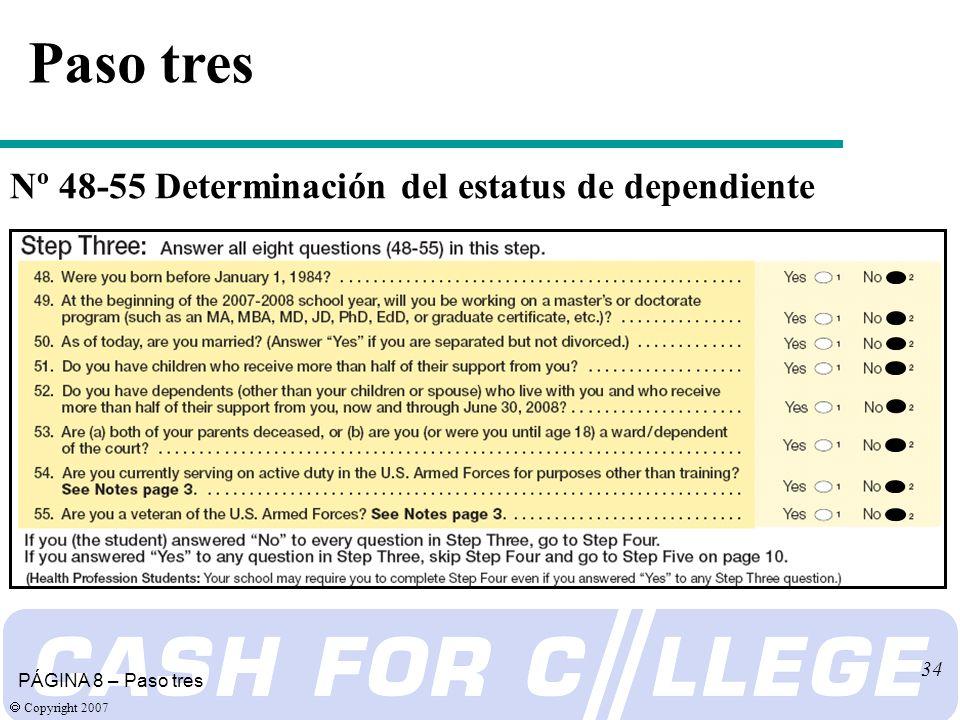 Copyright 2007 34 Paso tres PÁGINA 8 – Paso tres Nº 48-55 Determinación del estatus de dependiente
