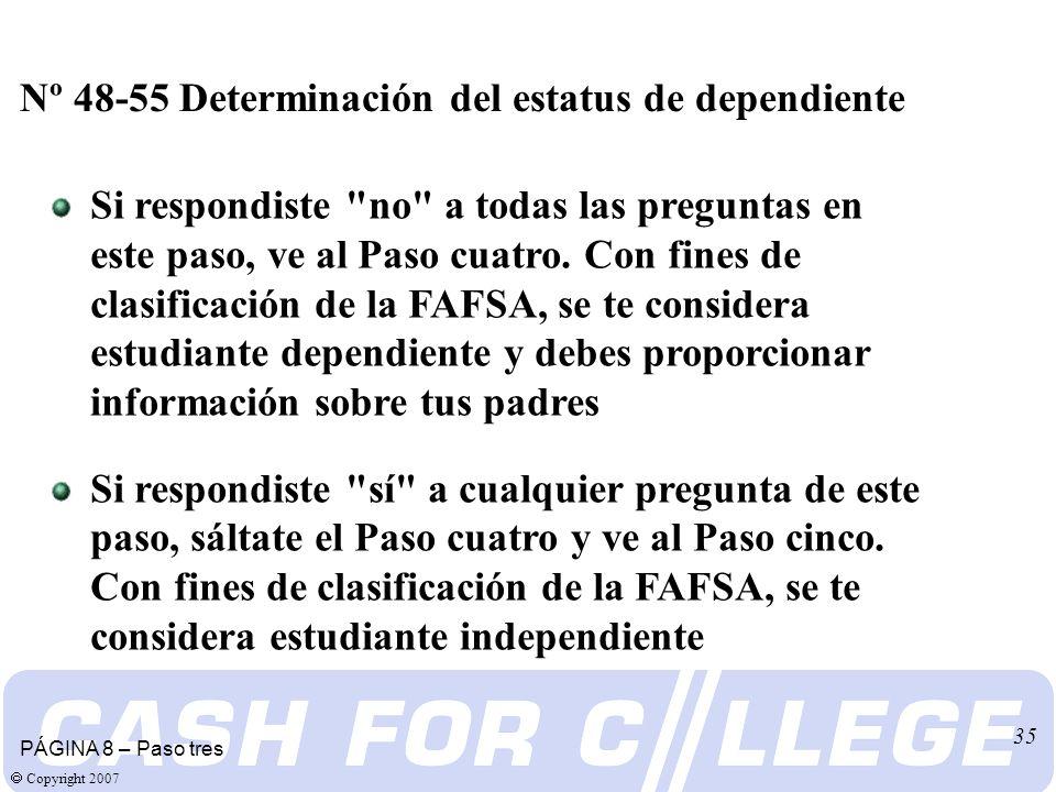 Copyright 2007 35 Nº 48-55 Determinación del estatus de dependiente PÁGINA 8 – Paso tres Si respondiste no a todas las preguntas en este paso, ve al Paso cuatro.
