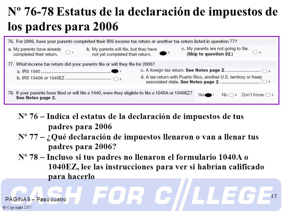 Copyright 2007 45 Nº 76 – Indica el estatus de la declaración de impuestos de tus padres para 2006 Nº 77 – ¿Qué declaración de impuestos llenaron o van a llenar tus padres para 2006.