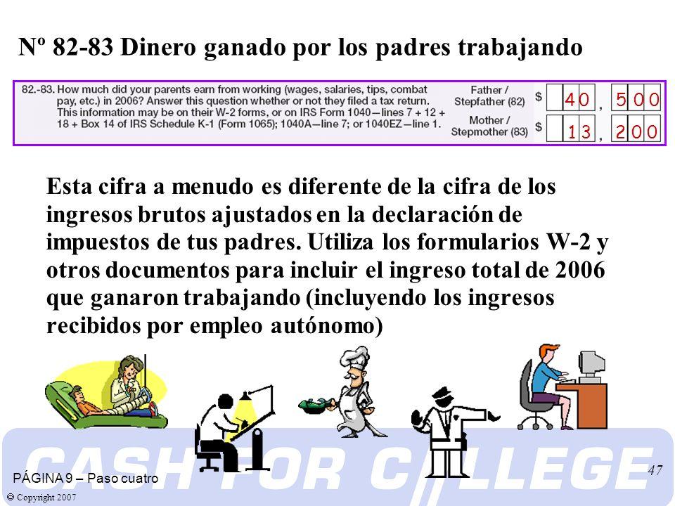 Copyright 2007 47 Esta cifra a menudo es diferente de la cifra de los ingresos brutos ajustados en la declaración de impuestos de tus padres.