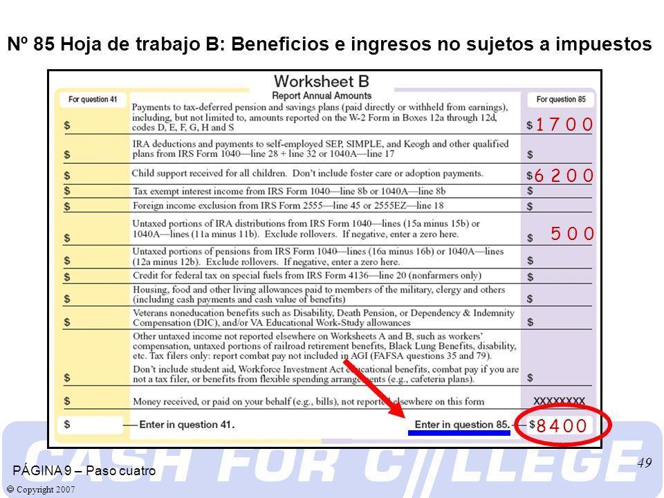 Copyright 2007 49 Nº 85 Hoja de trabajo B: Beneficios e ingresos no sujetos a impuestos 1 7 0 0 6 2 0 0 5 0 0 8 4 0 0 PÁGINA 9 – Paso cuatro