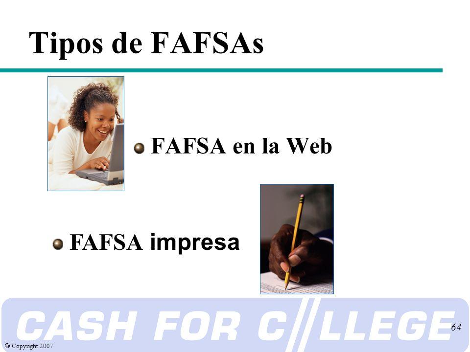 Copyright 2007 64 Tipos de FAFSAs FAFSA en la Web FAFSA impresa