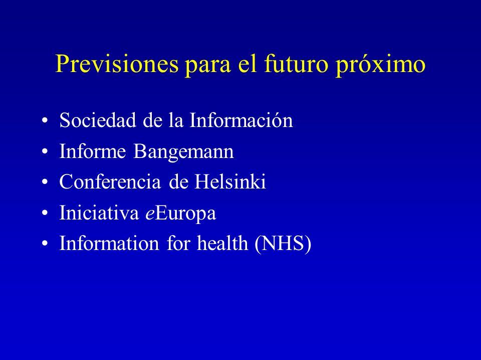 Previsiones para el futuro próximo Sociedad de la Información Informe Bangemann Conferencia de Helsinki Iniciativa eEuropa Information for health (NHS