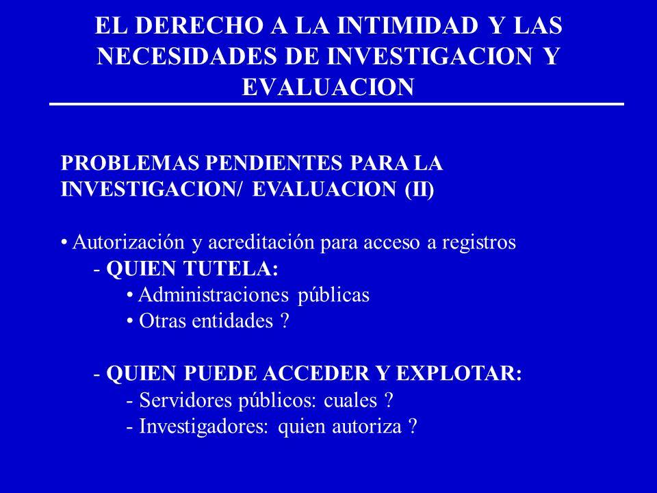 EL DERECHO A LA INTIMIDAD Y LAS NECESIDADES DE INVESTIGACION Y EVALUACION PROBLEMAS PENDIENTES PARA LA INVESTIGACION/ EVALUACION (II) Autorización y a