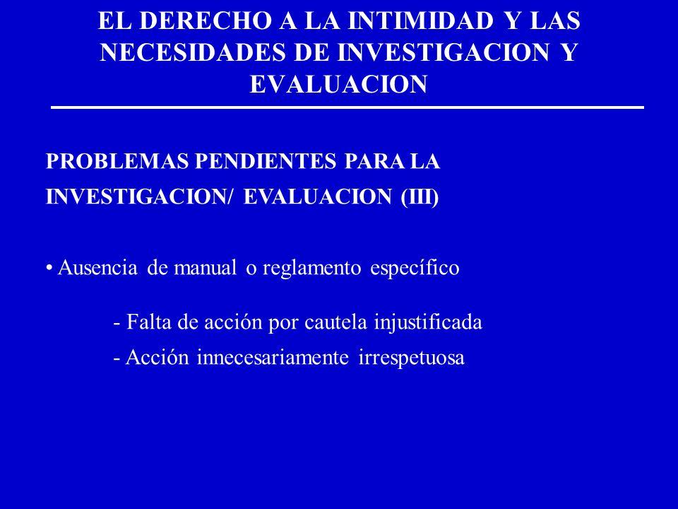 EL DERECHO A LA INTIMIDAD Y LAS NECESIDADES DE INVESTIGACION Y EVALUACION PROBLEMAS PENDIENTES PARA LA INVESTIGACION/ EVALUACION (III) Ausencia de man