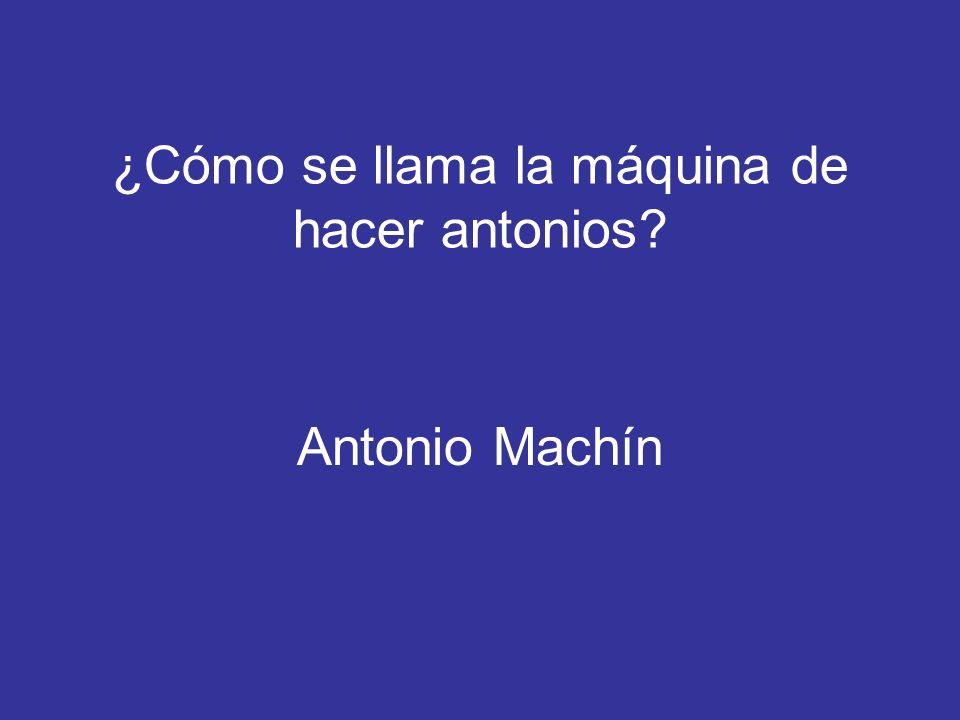 ¿Cómo se llama la máquina de hacer antonios? Antonio Machín