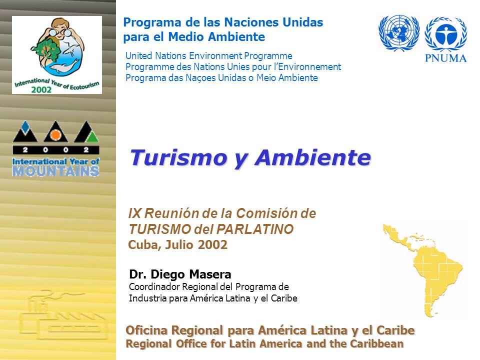 Turismo y Ambiente Programa de las Naciones Unidas para el Medio Ambiente United Nations Environment Programme Programme des Nations Unies pour lEnvironnement Programa das Naçoes Unidas o Meio Ambiente Oficina Regional para América Latina y el Caribe Regional Office for Latin America and the Caribbean IX Reunión de la Comisión de TURISMO del PARLATINO Cuba, Julio 2002 Dr.