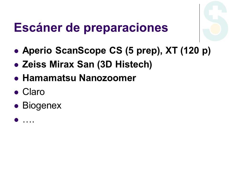 Escáner de preparaciones Aperio ScanScope CS (5 prep), XT (120 p) Zeiss Mirax San (3D Histech) Hamamatsu Nanozoomer Claro Biogenex ….