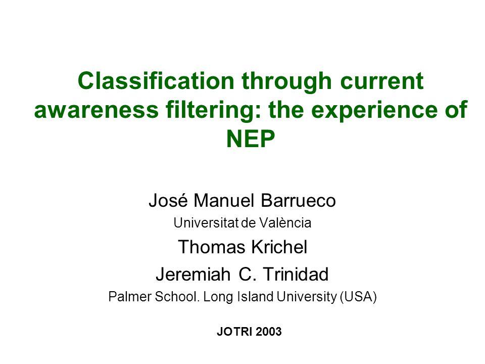 Classification through current awareness filtering: the experience of NEP José Manuel Barrueco Universitat de València Thomas Krichel Jeremiah C. Trin