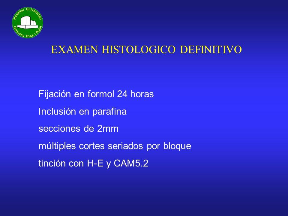 EXAMEN HISTOLOGICO DEFINITIVO Fijación en formol 24 horas Inclusión en parafina secciones de 2mm múltiples cortes seriados por bloque tinción con H-E