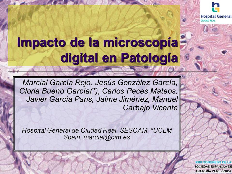 Impacto de la microscopía digital en Patología Marcial García Rojo, Jesús González García, Gloria Bueno García(*), Carlos Peces Mateos, Javier García