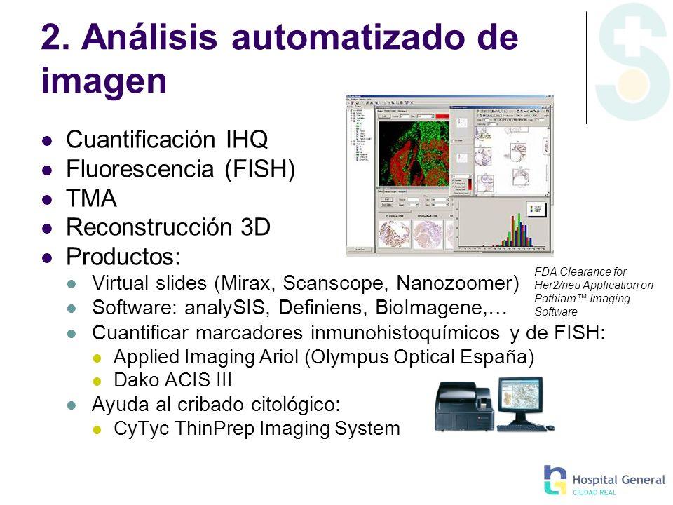 2. Análisis automatizado de imagen Cuantificación IHQ Fluorescencia (FISH) TMA Reconstrucción 3D Productos: Virtual slides (Mirax, Scanscope, Nanozoom