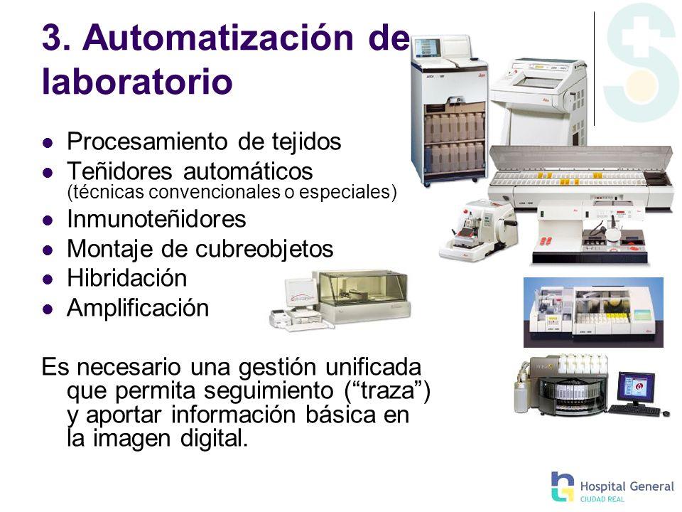 3. Automatización de laboratorio Procesamiento de tejidos Teñidores automáticos (técnicas convencionales o especiales) Inmunoteñidores Montaje de cubr