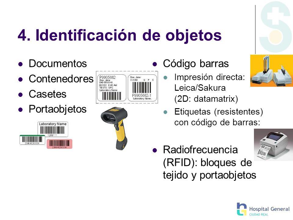 4. Identificación de objetos Documentos Contenedores Casetes Portaobjetos Código barras Impresión directa: Leica/Sakura (2D: datamatrix) Etiquetas (re