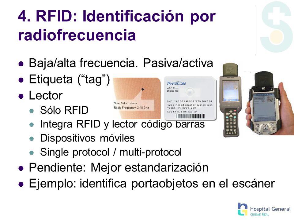4. RFID: Identificación por radiofrecuencia Baja/alta frecuencia. Pasiva/activa Etiqueta (tag) Lector Sólo RFID Integra RFID y lector código barras Di
