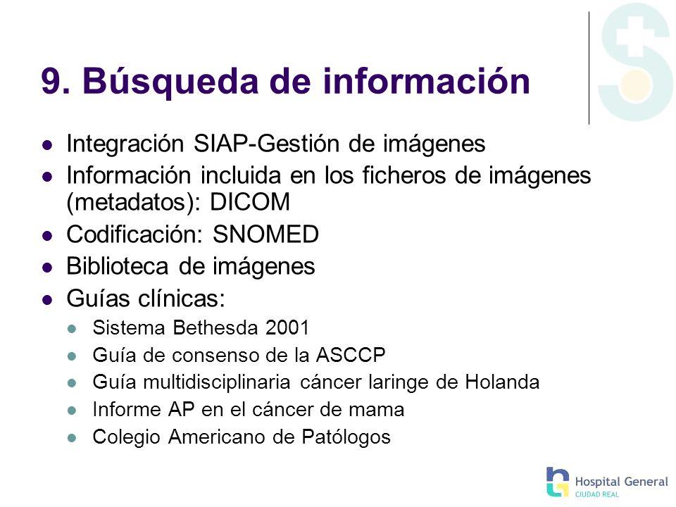 9. Búsqueda de información Integración SIAP-Gestión de imágenes Información incluida en los ficheros de imágenes (metadatos): DICOM Codificación: SNOM