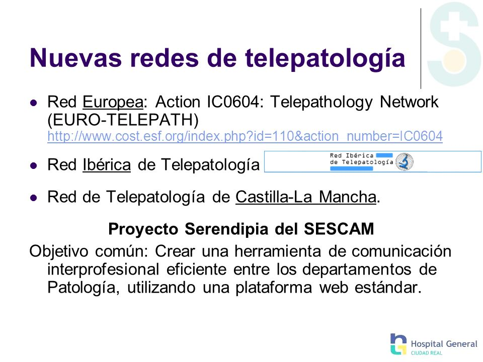 Nuevas redes de telepatología Red Europea: Action IC0604: Telepathology Network (EURO-TELEPATH) http://www.cost.esf.org/index.php?id=110&action_number
