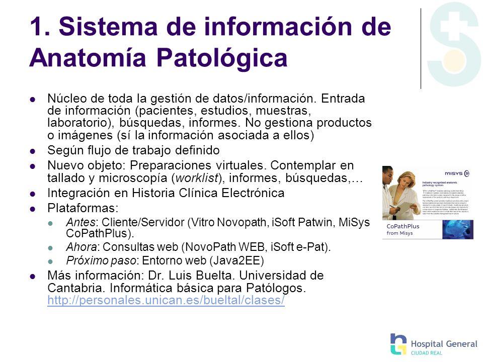 1. Sistema de información de Anatomía Patológica Núcleo de toda la gestión de datos/información. Entrada de información (pacientes, estudios, muestras