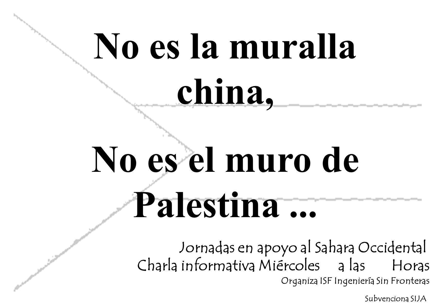 No es la muralla china, No es el muro de Palestina...