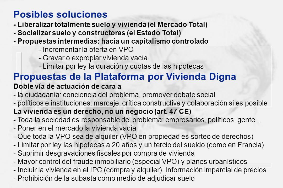 Posibles soluciones - Liberalizar totalmente suelo y vivienda (el Mercado Total) - Socializar suelo y constructoras (el Estado Total) - Propuestas int
