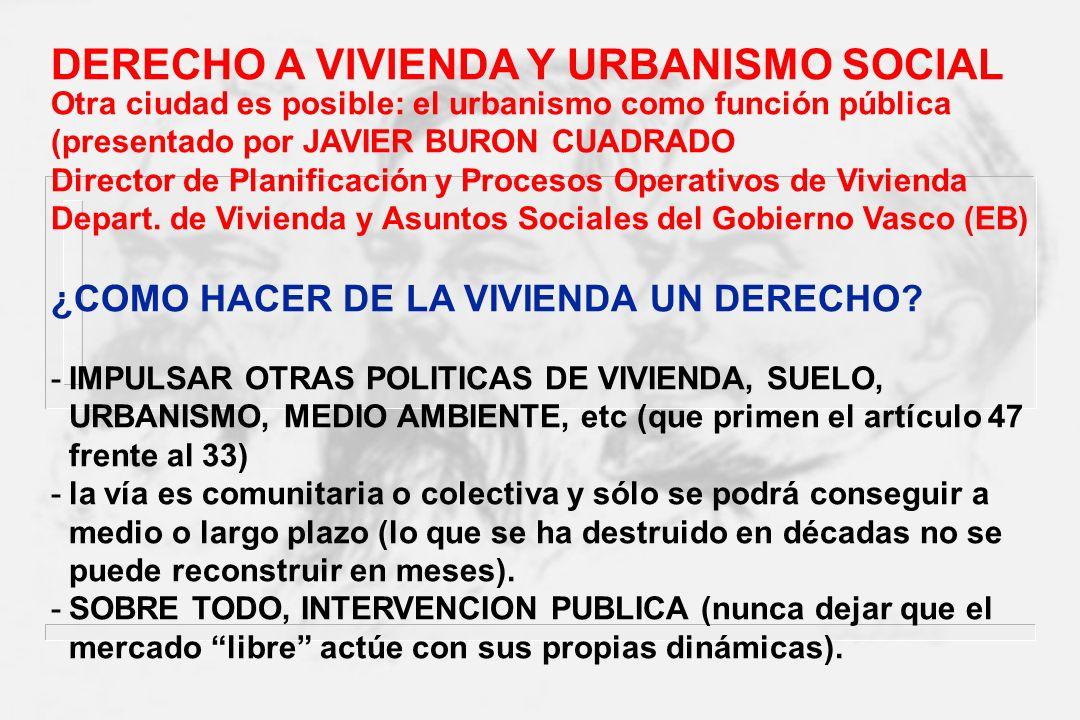 DERECHO A VIVIENDA Y URBANISMO SOCIAL Otra ciudad es posible: el urbanismo como función pública (presentado por JAVIER BURON CUADRADO Director de Plan