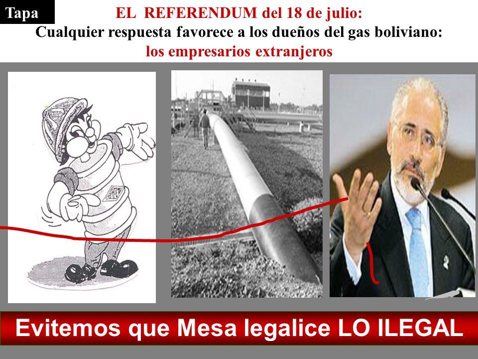 Evitemos que Mesa legalice LO ILEGAL EL REFERENDUM del 18 de julio: Cualquier respuesta favorece a los dueños del gas boliviano: los empresarios extra