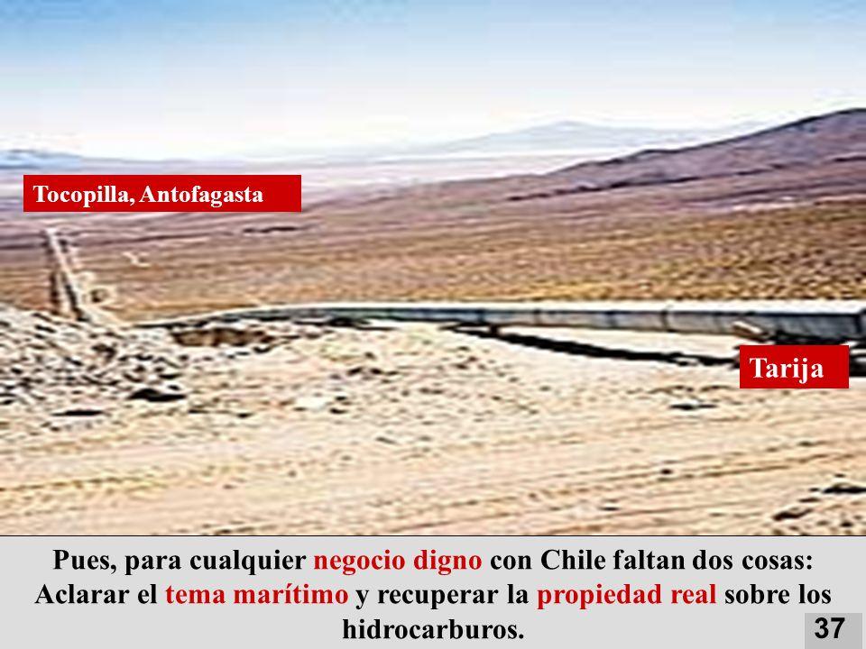 Pues, para cualquier negocio digno con Chile faltan dos cosas: Aclarar el tema marítimo y recuperar la propiedad real sobre los hidrocarburos. Tocopil