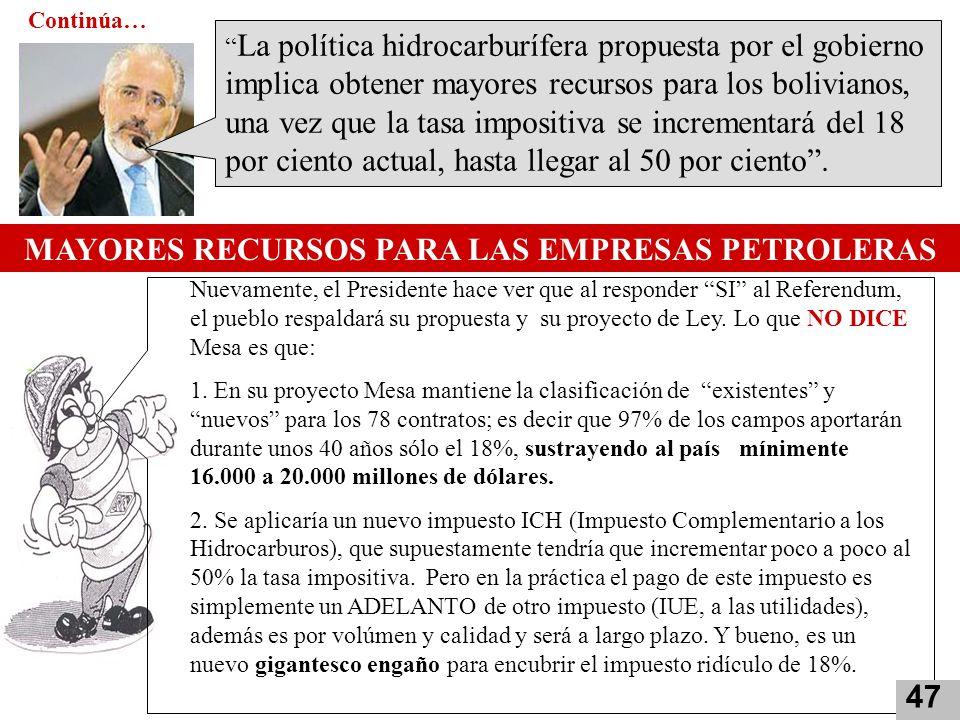 La política hidrocarburífera propuesta por el gobierno implica obtener mayores recursos para los bolivianos, una vez que la tasa impositiva se increme