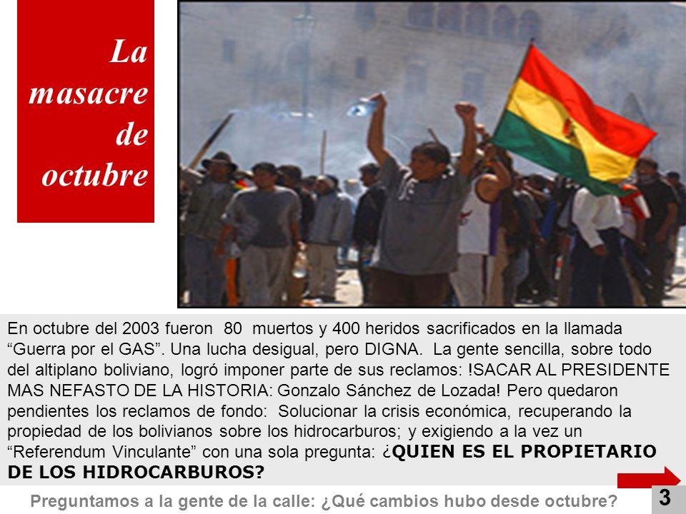 La masacre de octubre En octubre del 2003 fueron 80 muertos y 400 heridos sacrificados en la llamada Guerra por el GAS. Una lucha desigual, pero DIGNA