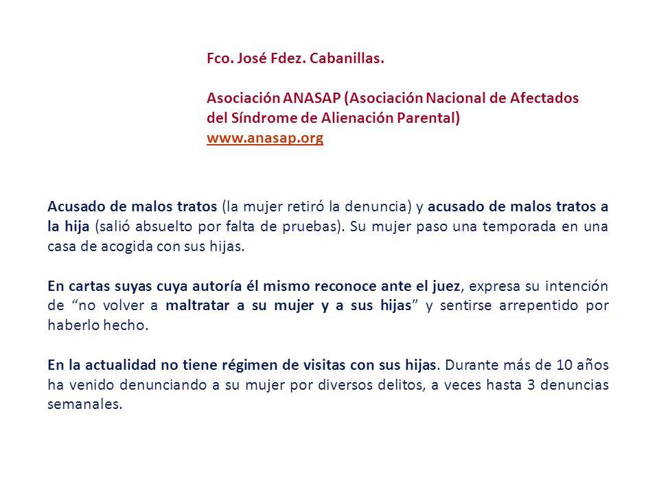Fco. José Fdez. Cabanillas. Asociación ANASAP (Asociación Nacional de Afectados del Síndrome de Alienación Parental) www.anasap.org Acusado de malos t
