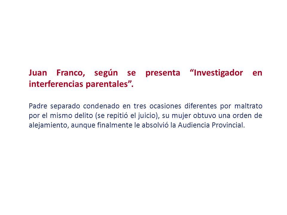Juan Franco, según se presenta Investigador en interferencias parentales. Padre separado condenado en tres ocasiones diferentes por maltrato por el mi