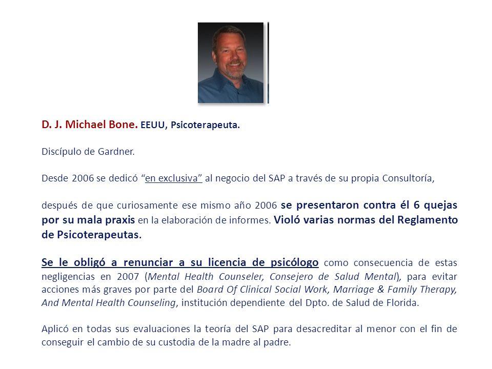 D. J. Michael Bone. EEUU, Psicoterapeuta. Discípulo de Gardner. Desde 2006 se dedicó en exclusiva al negocio del SAP a través de su propia Consultoría